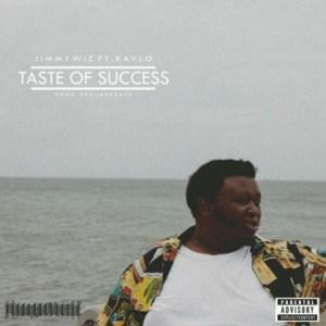 Jimmy Wiz - Taste Of Success Ft. Kaylo
